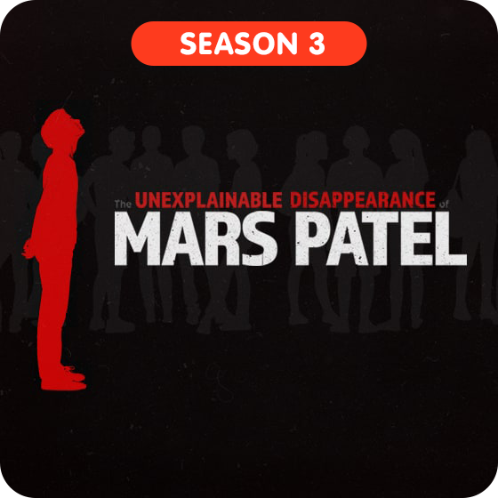 image for The Unexplainable Disappearance of Mars Patel - Season 3