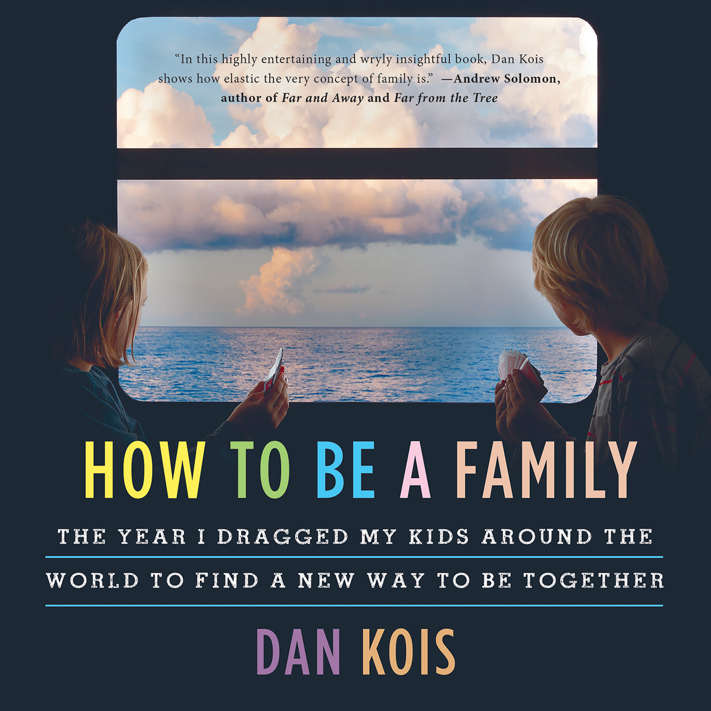 image for How to Be a Family: The Year I Dragged My Kids Around the World to Find a New Way to Be Together