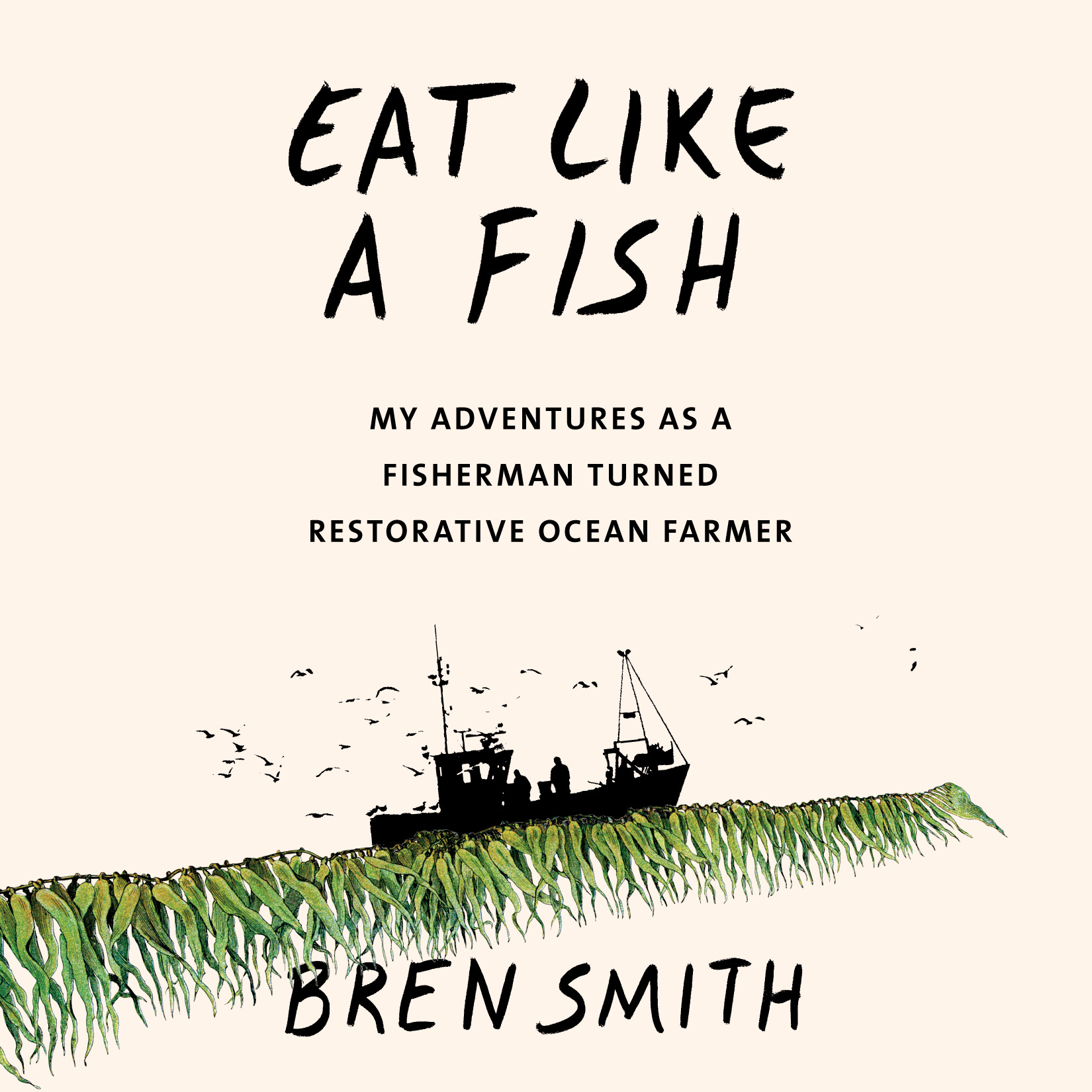 image for Eat Like a Fish: My Adventures as a Fisherman Turned Restorative Ocean Farmer