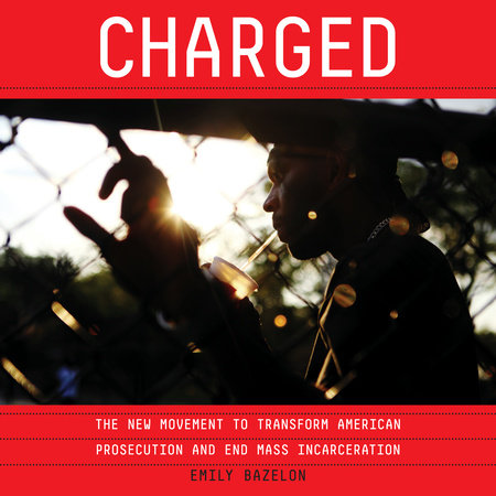 image for Charged: The New Movement to Transform American Prosecution and End Mass Incarceration