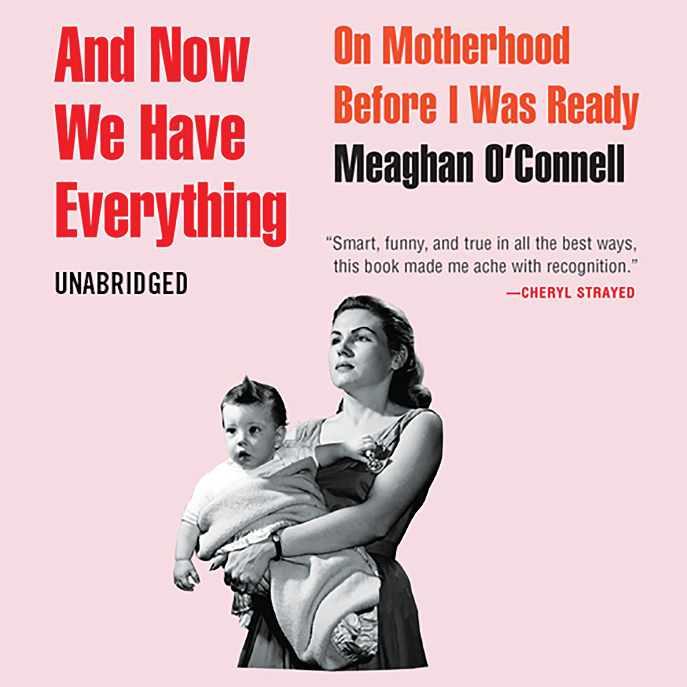 image for And Now We Have Everything: On Motherhood Before I Was Ready