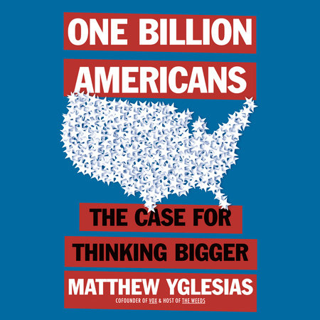 image for One Billion Americans: The Case for Thinking Bigger
